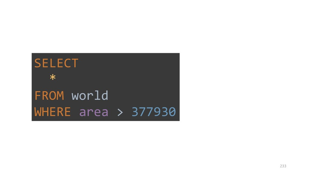 SELECT * FROM world WHERE area > 377930 233