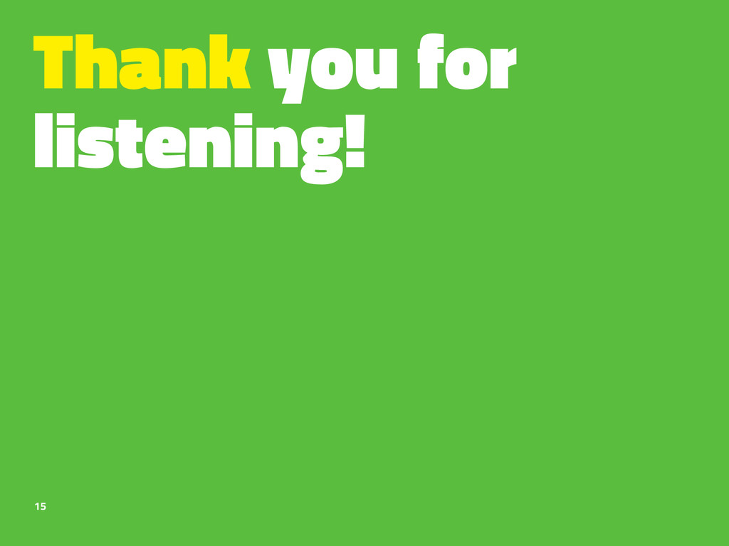 Thank you for listening! 15