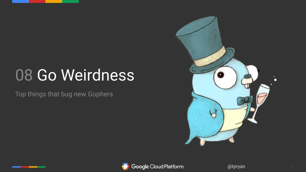 ‹#› @tpryan 08 Go Weirdness Top things that bug...