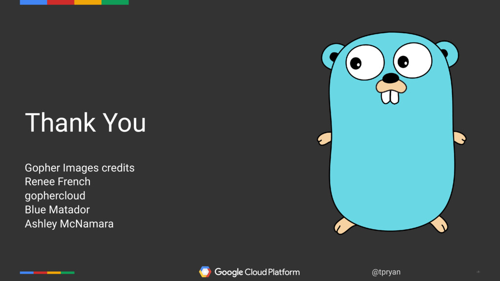 ‹#› @tpryan Thank You Gopher Images credits Ren...