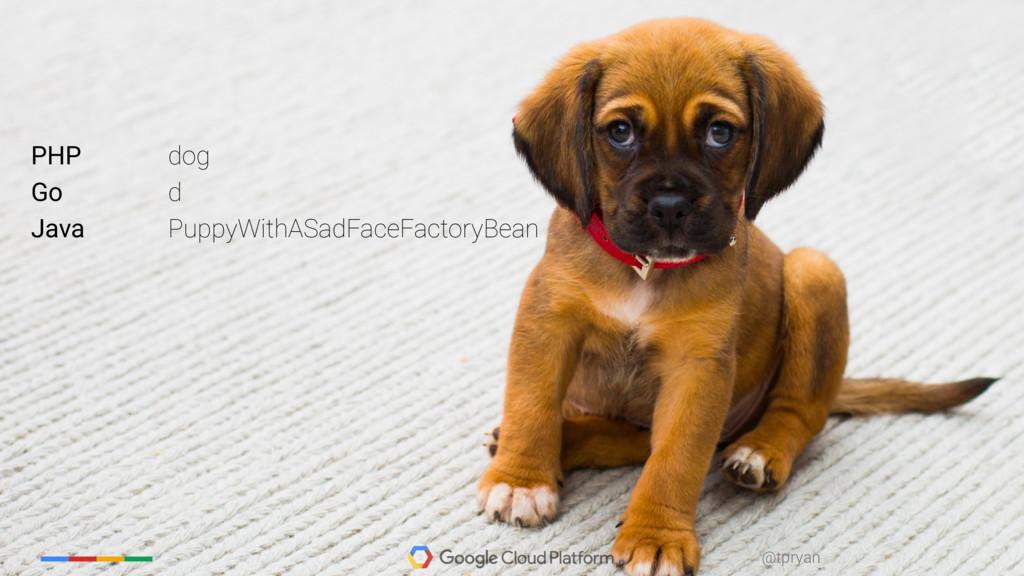 ‹#› @tpryan @tpryan PHP dog Go d Java PuppyWith...