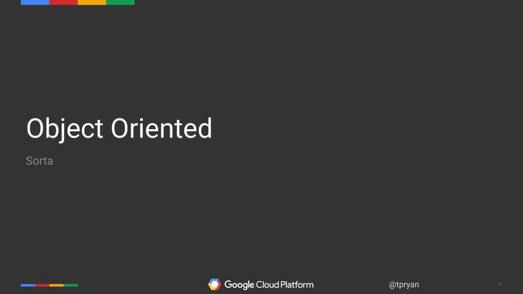 ‹#› @tpryan Object Oriented Sorta
