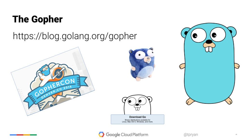 ‹#› @tpryan The Gopher https://blog.golang.org/...