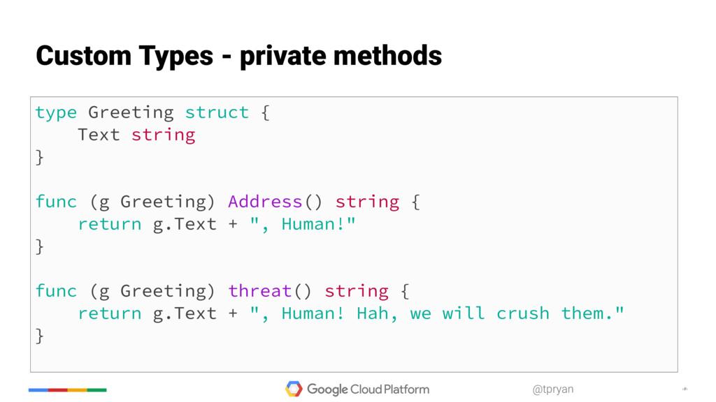 ‹#› @tpryan type Greeting struct { Text string ...