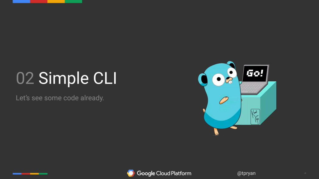 ‹#› @tpryan 02 Simple CLI Let's see some code a...