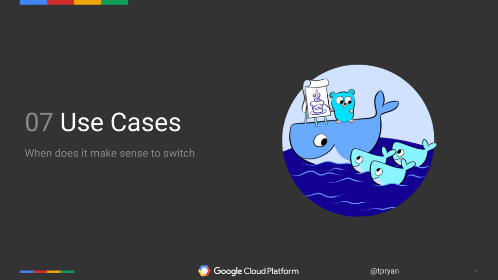 ‹#› @tpryan 07 Use Cases When does it make sens...