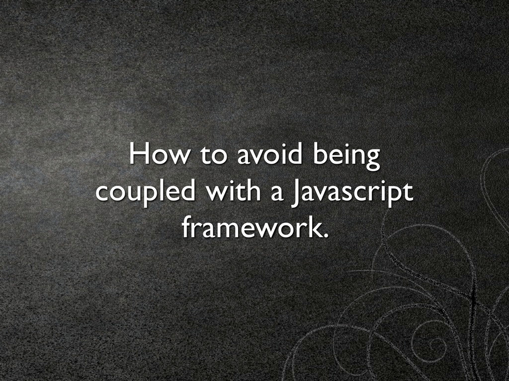 How to avoid being coupled with a Javascript fr...
