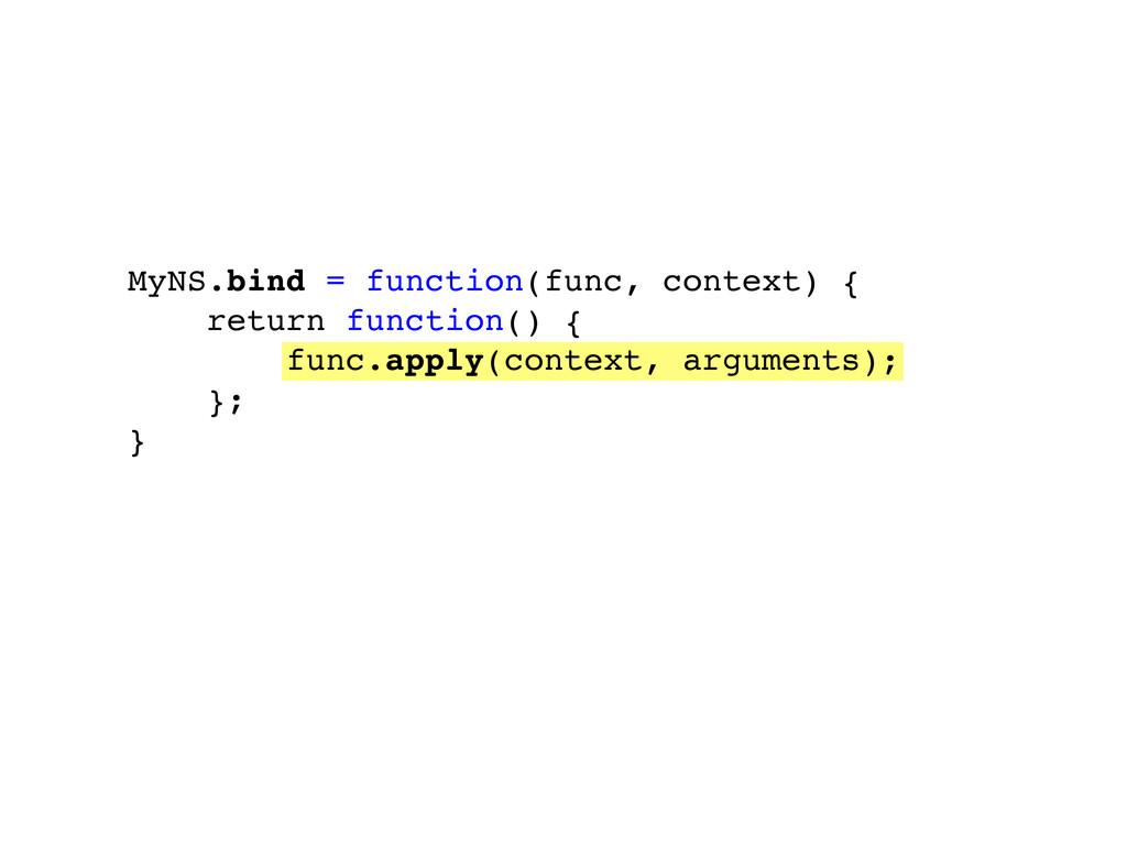 MyNS.bind = function(func, context) { return fu...