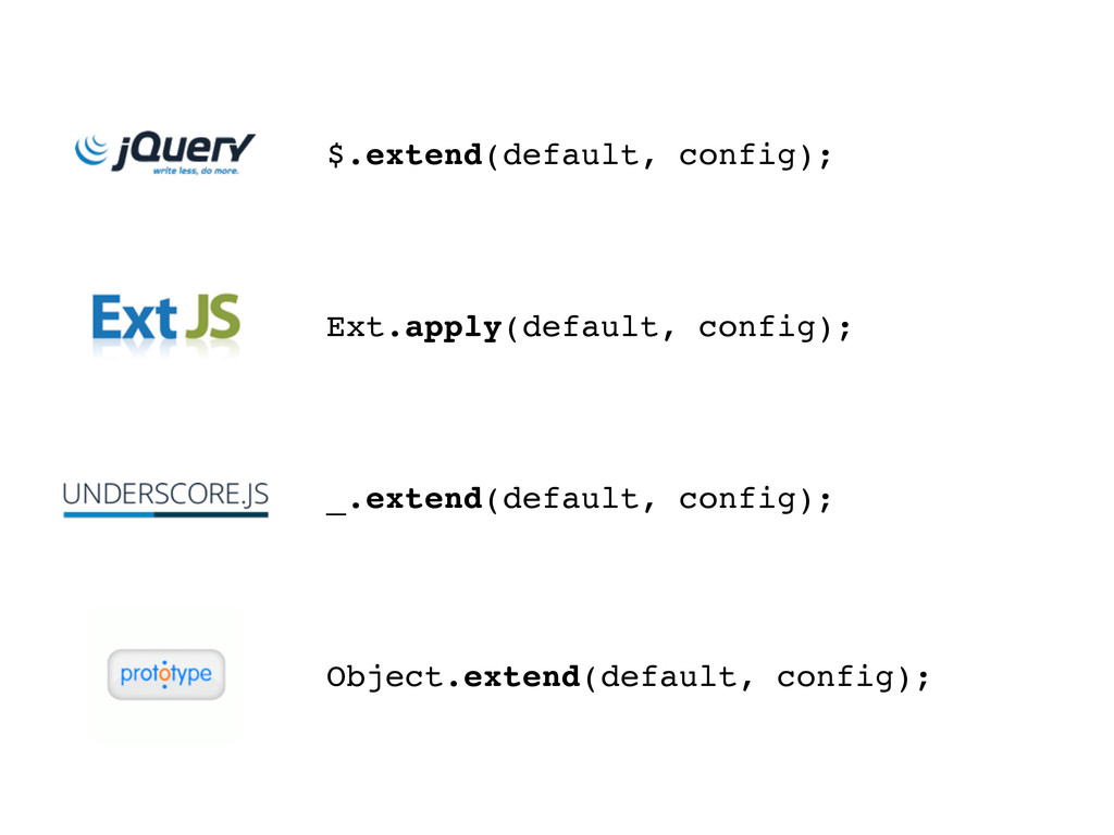 _.extend(default, config); Ext.apply(default, c...