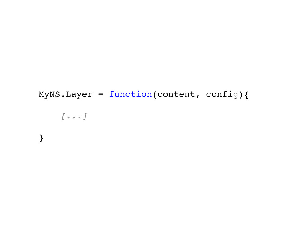 MyNS.Layer = function(content, config){ [...] }