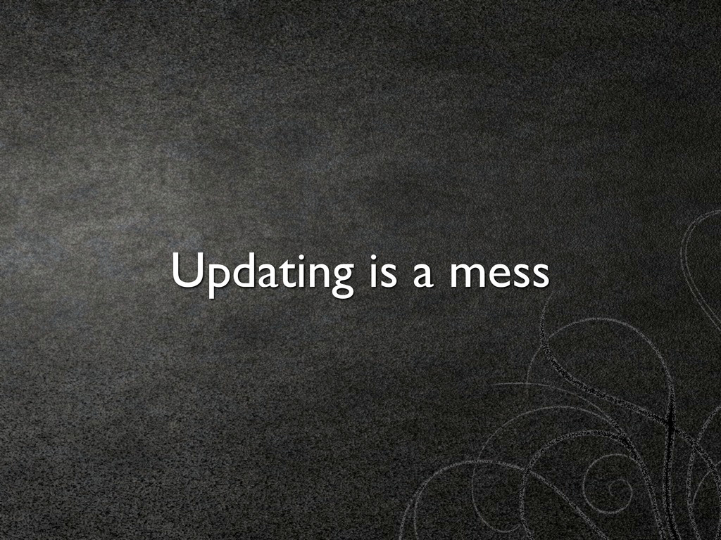 Updating is a mess