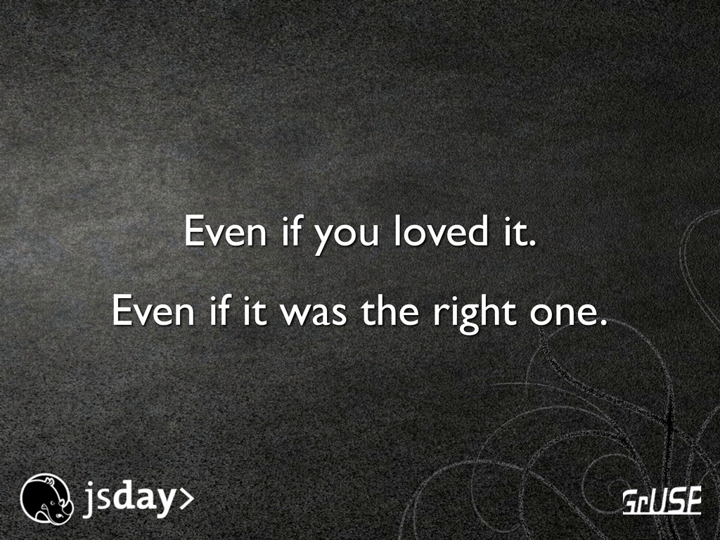 Even if you loved it. Even if it was the right ...