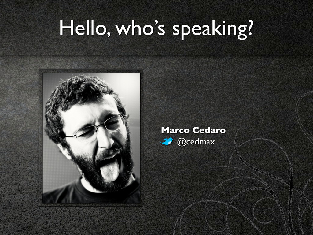 Hello, who's speaking? Marco Cedaro @cedmax