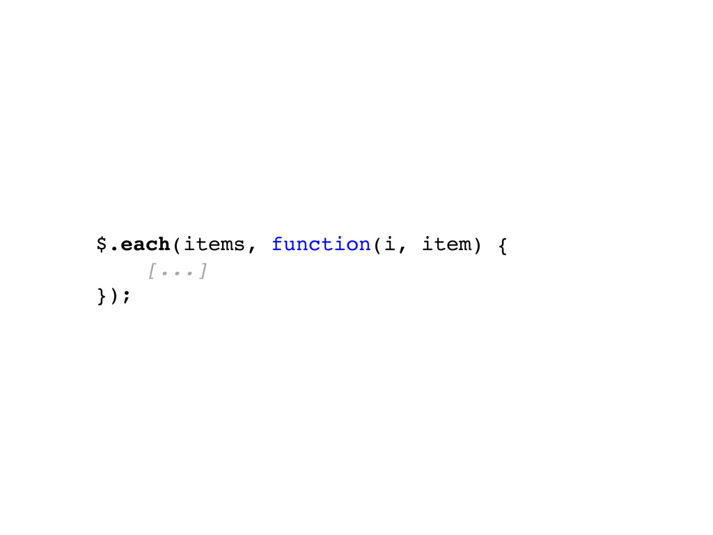 $.each(items, function(i, item) { [...] });