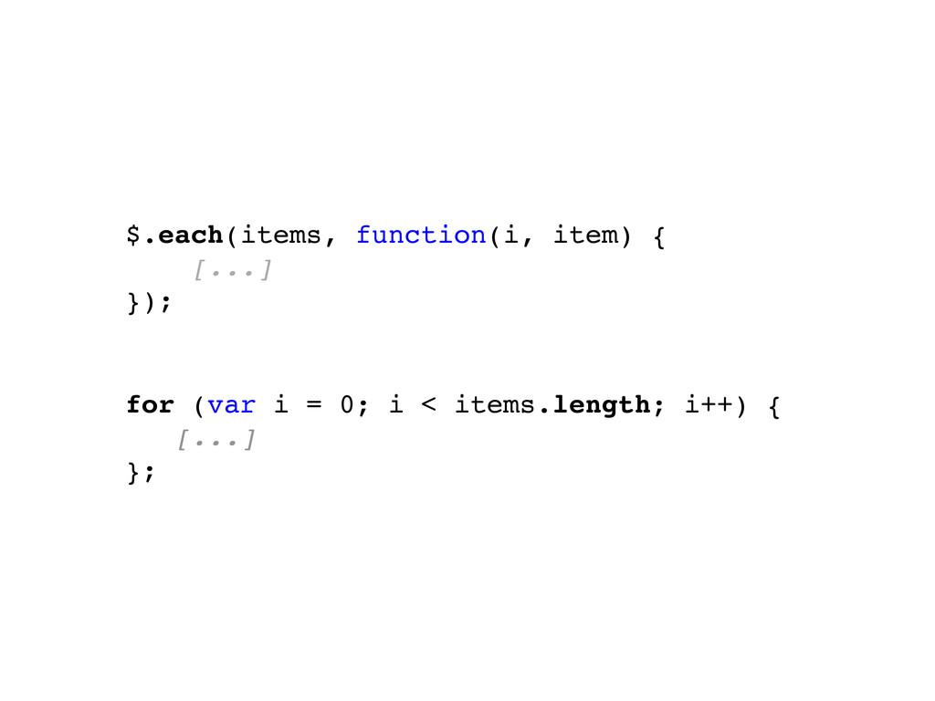 for (var i = 0; i < items.length; i++) { [...] ...