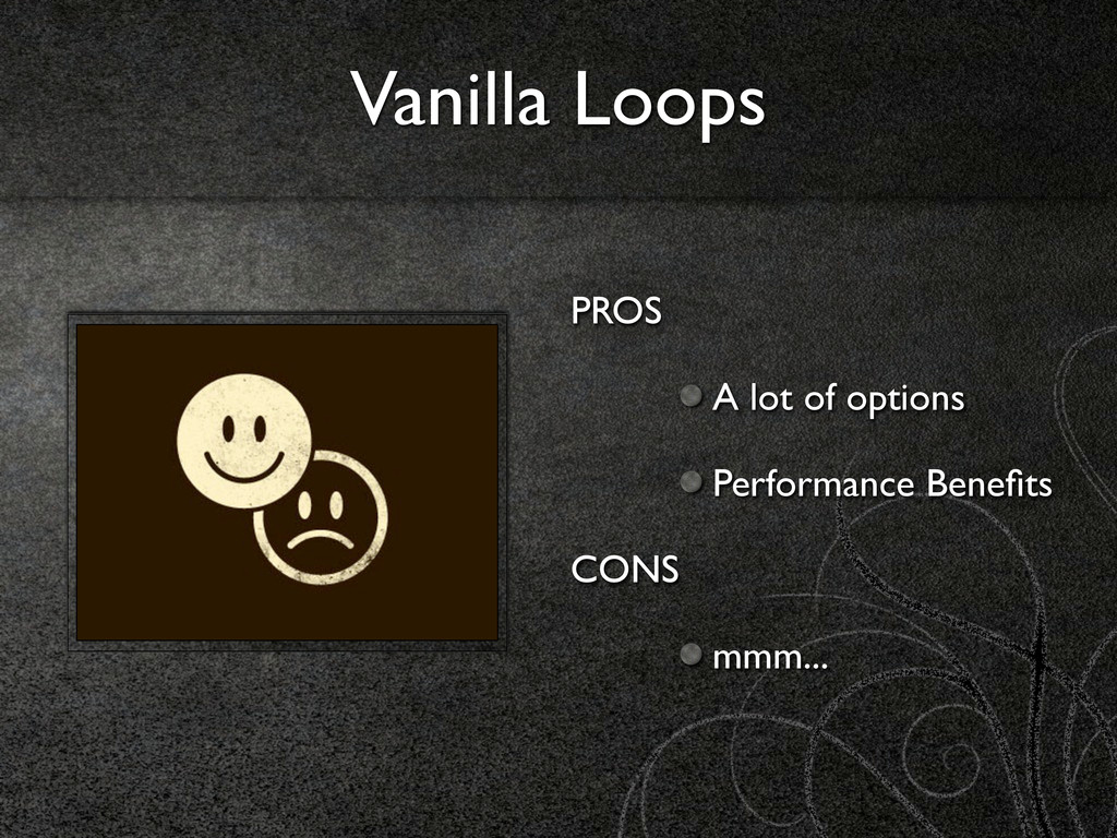 Vanilla Loops PROS A lot of options Performance...