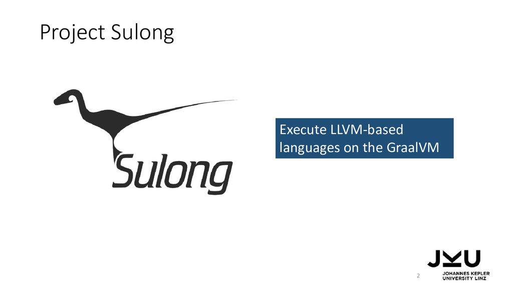 Project Sulong 2 Execute LLVM-based languages o...