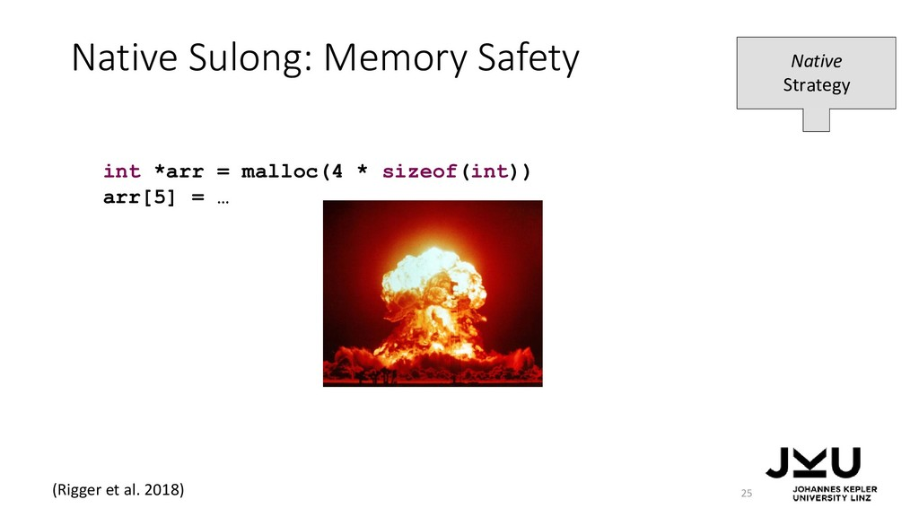 Native Sulong: Memory Safety 25 int *arr = mall...