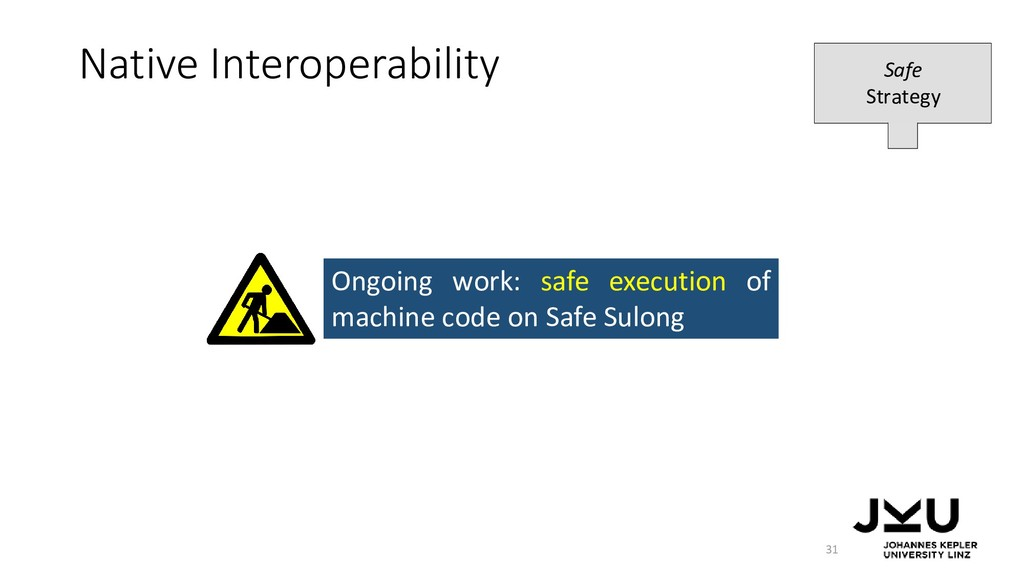 Native Interoperability 31 Ongoing work: safe e...