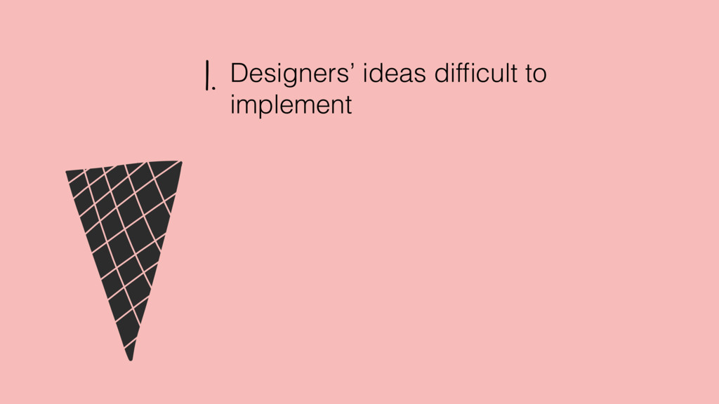 Designers' ideas difficult to implement 1.