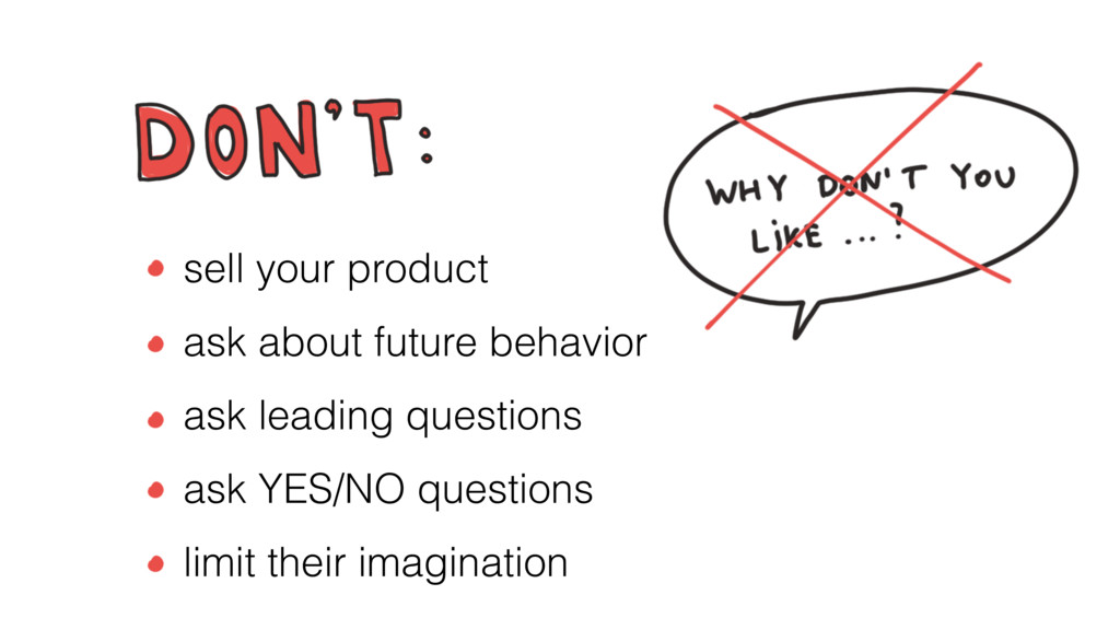 sell your product ask about future behavior ask...