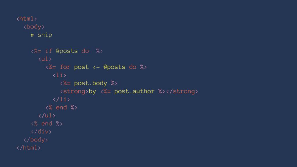 <html> <body> # snip <%= if @posts do %> <ul> <...