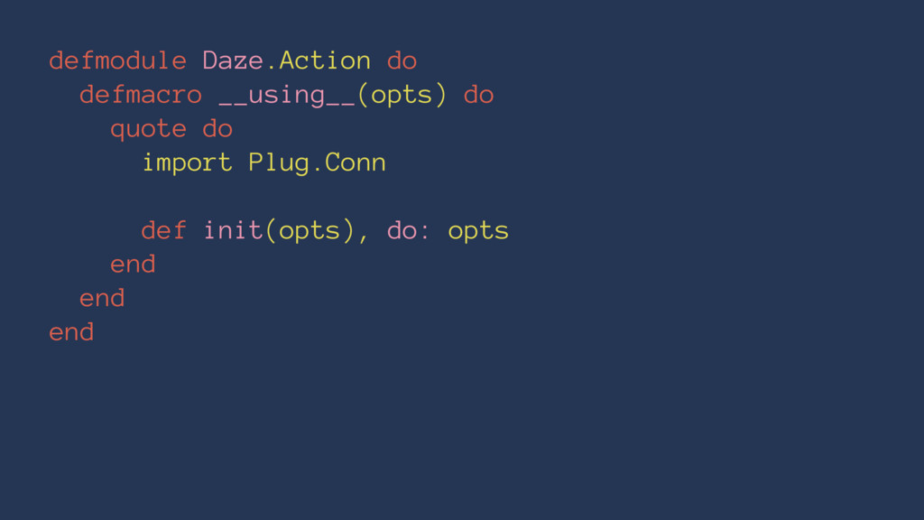 defmodule Daze.Action do defmacro __using__(opt...