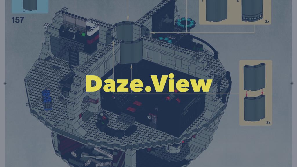 Daze.View