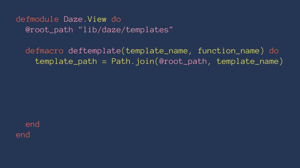 "defmodule Daze.View do @root_path ""lib/daze/tem..."