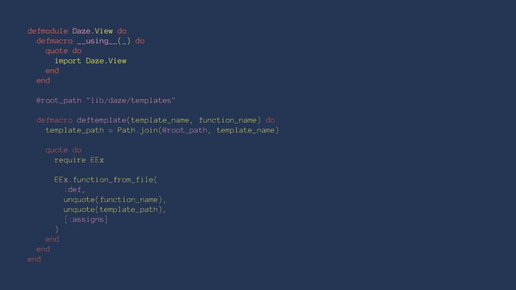 defmodule Daze.View do defmacro __using__(_) do...
