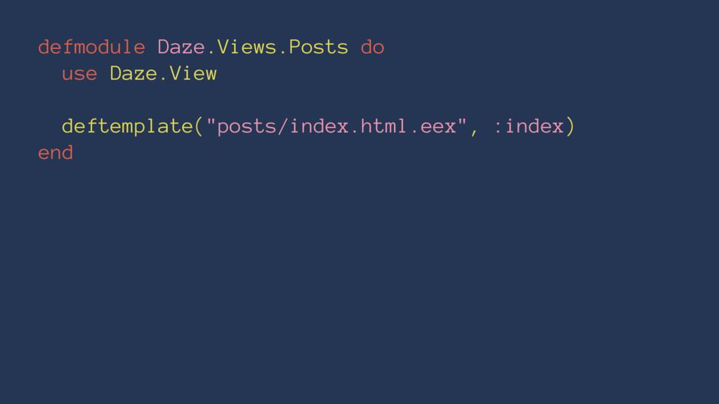 defmodule Daze.Views.Posts do use Daze.View def...