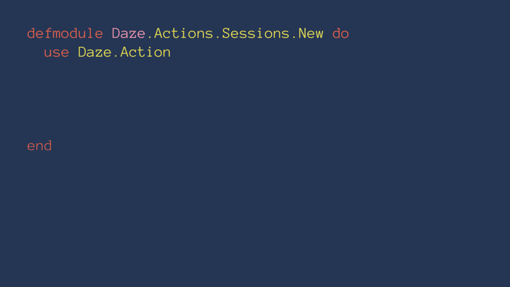 defmodule Daze.Actions.Sessions.New do use Daze...