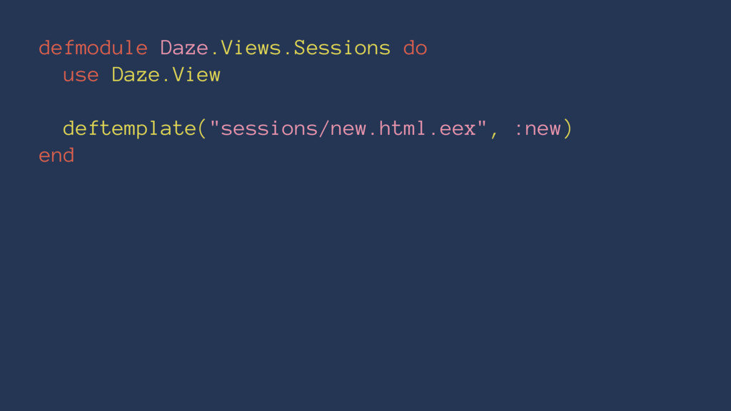 defmodule Daze.Views.Sessions do use Daze.View ...