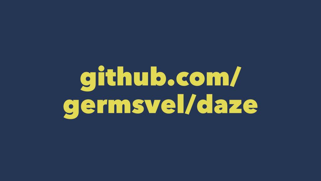 github.com/ germsvel/daze