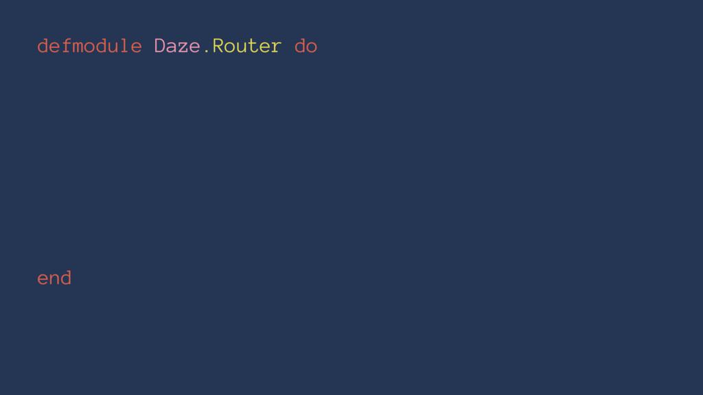defmodule Daze.Router do end