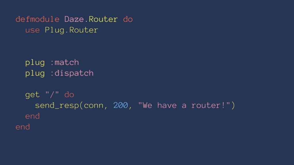 defmodule Daze.Router do use Plug.Router plug :...