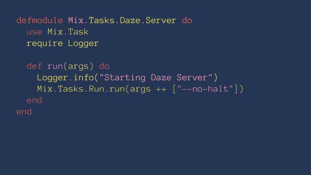 defmodule Mix.Tasks.Daze.Server do use Mix.Task...