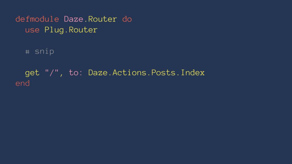 defmodule Daze.Router do use Plug.Router # snip...