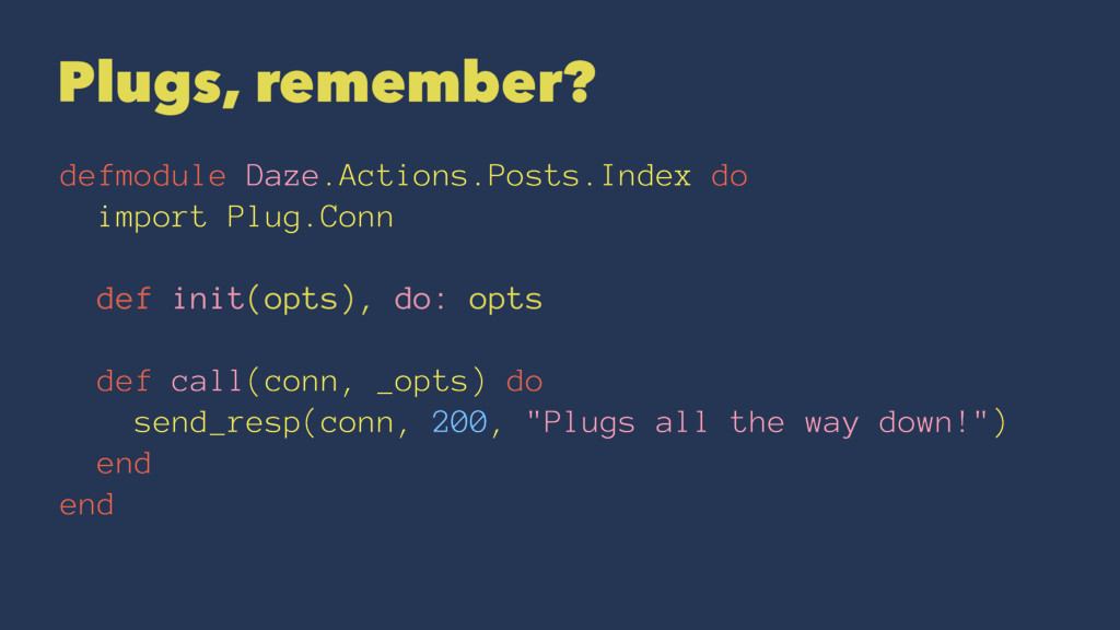 Plugs, remember? defmodule Daze.Actions.Posts.I...