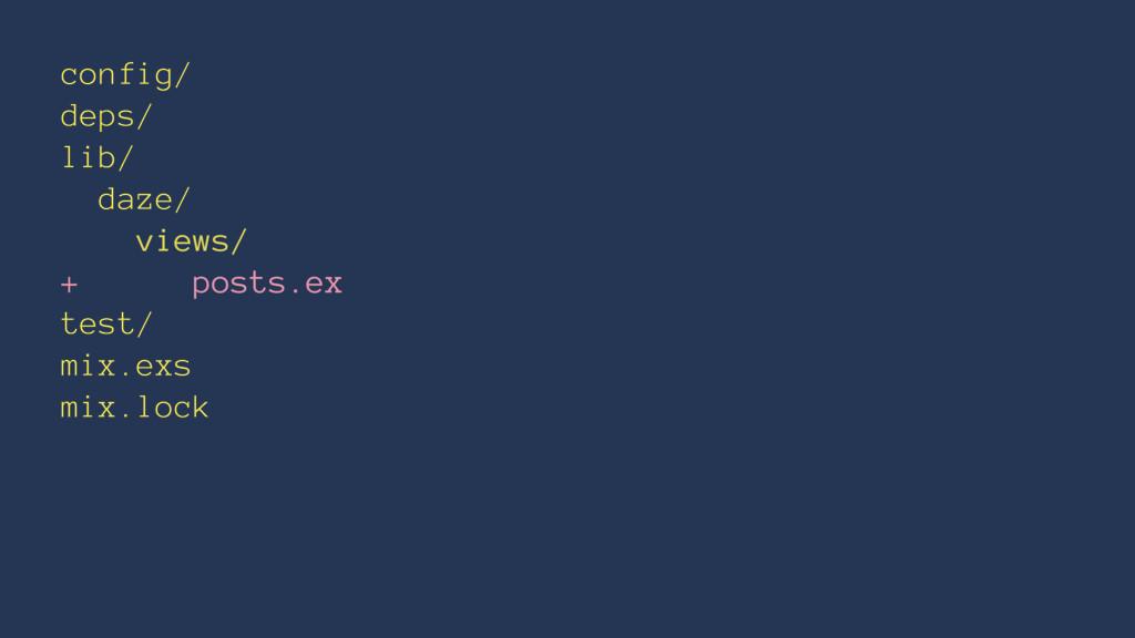 config/ deps/ lib/ daze/ views/ + posts.ex test...