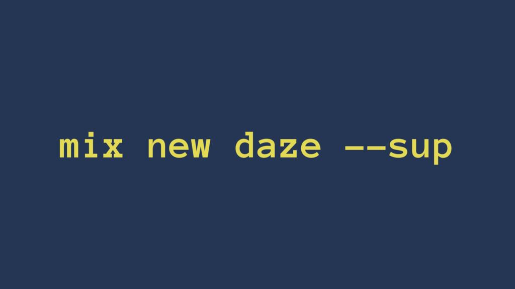 mix new daze --sup