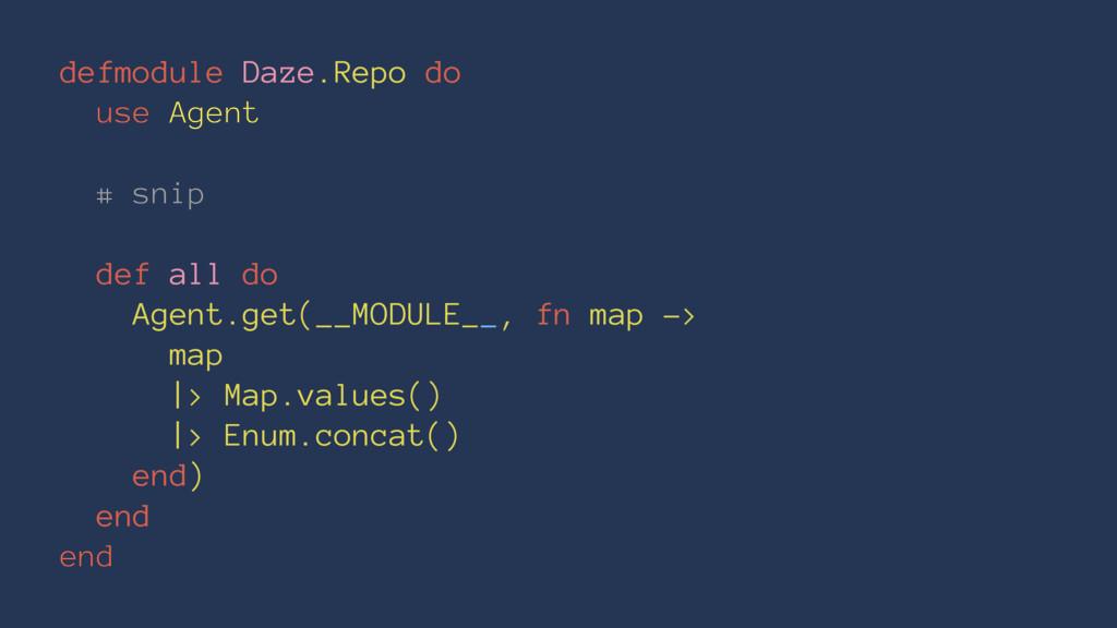 defmodule Daze.Repo do use Agent # snip def all...