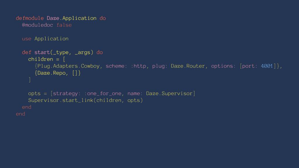 defmodule Daze.Application do @moduledoc false ...