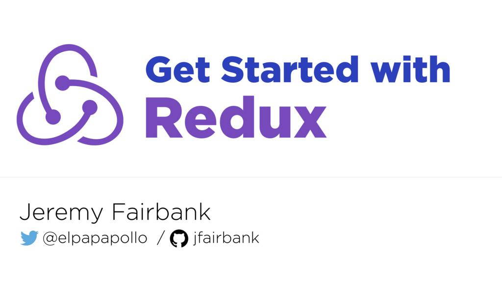 Jeremy Fairbank @elpapapollo / jfairbank Get St...