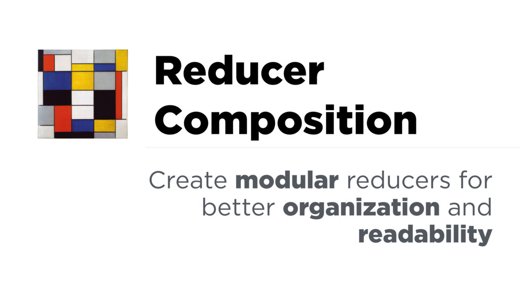 Reducer Composition Create modular reducers for...
