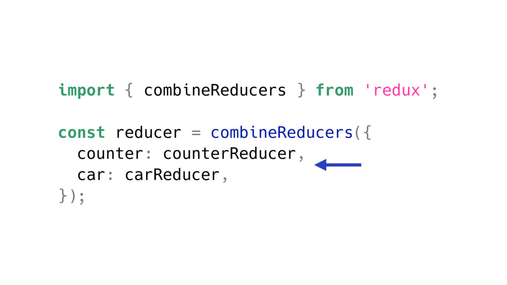 import { combineReducers } from 'redux'; const ...