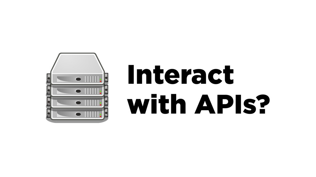 Interact with APIs?