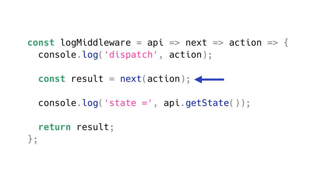 const logMiddleware = api => next => action => ...