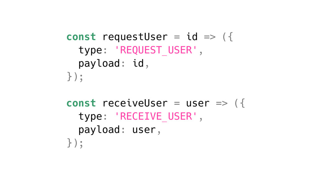 const requestUser = id => ({ type: 'REQUEST_USE...