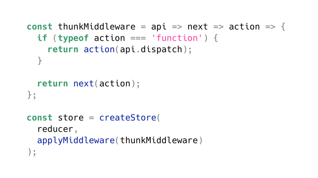 const thunkMiddleware = api => next => action =...